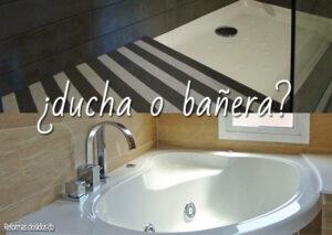 Quiero reformar mi baño. ¿Que pongo bañera o ducha?