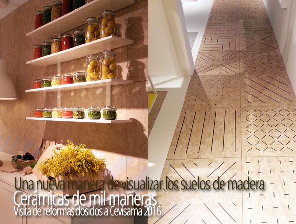 Cevisama 2016 Suelos de madera originales, que sorprenden sus acabados, para tus reformas en Valencia.